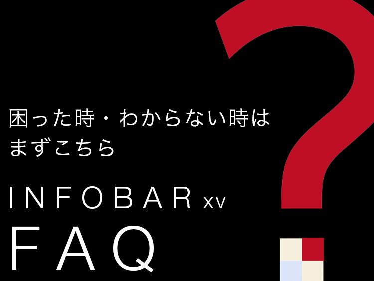 困った時・わからない時はまずこちら INFOBAR xv FAQ